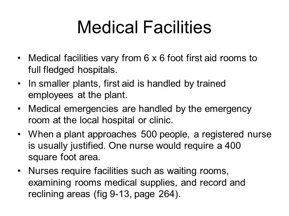 Medical Facilities Medical facilities vary from 6 x 6 foot first aid rooms to full fledged hospitals.