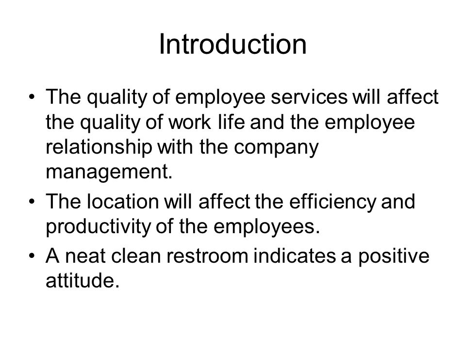 Introduction The quality of employee services will affect the quality of work life and the employee relationship with the company management.