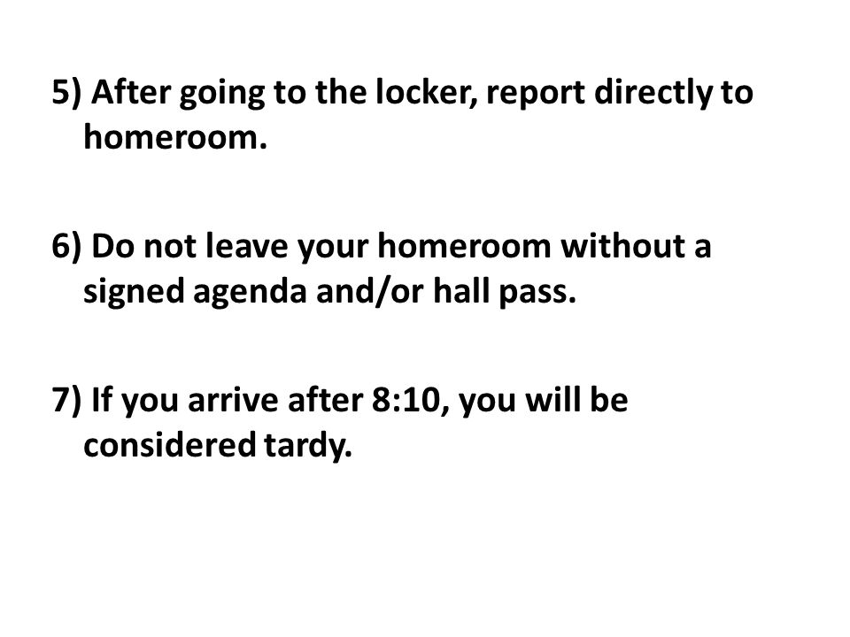 5) After going to the locker, report directly to homeroom
