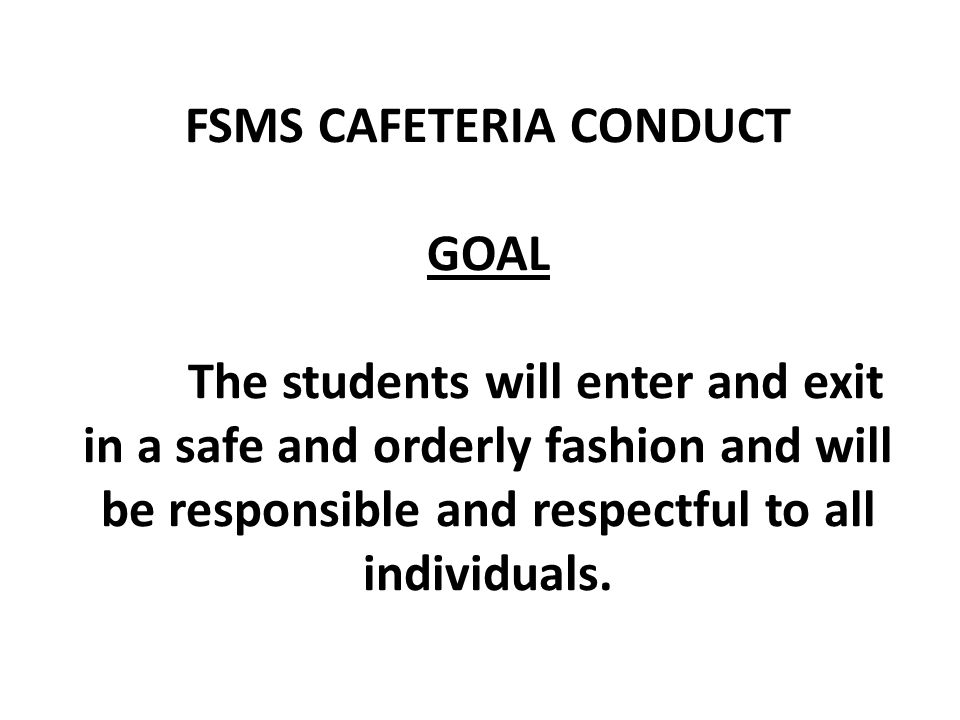 FSMS CAFETERIA CONDUCT GOAL