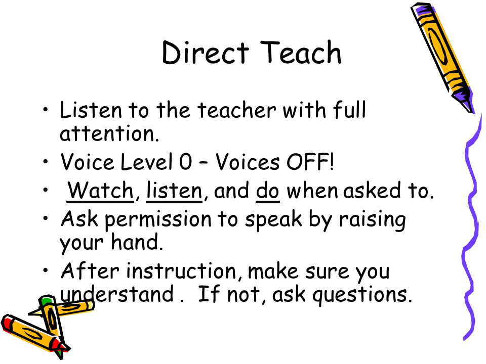 Direct Teach Listen to the teacher with full attention.