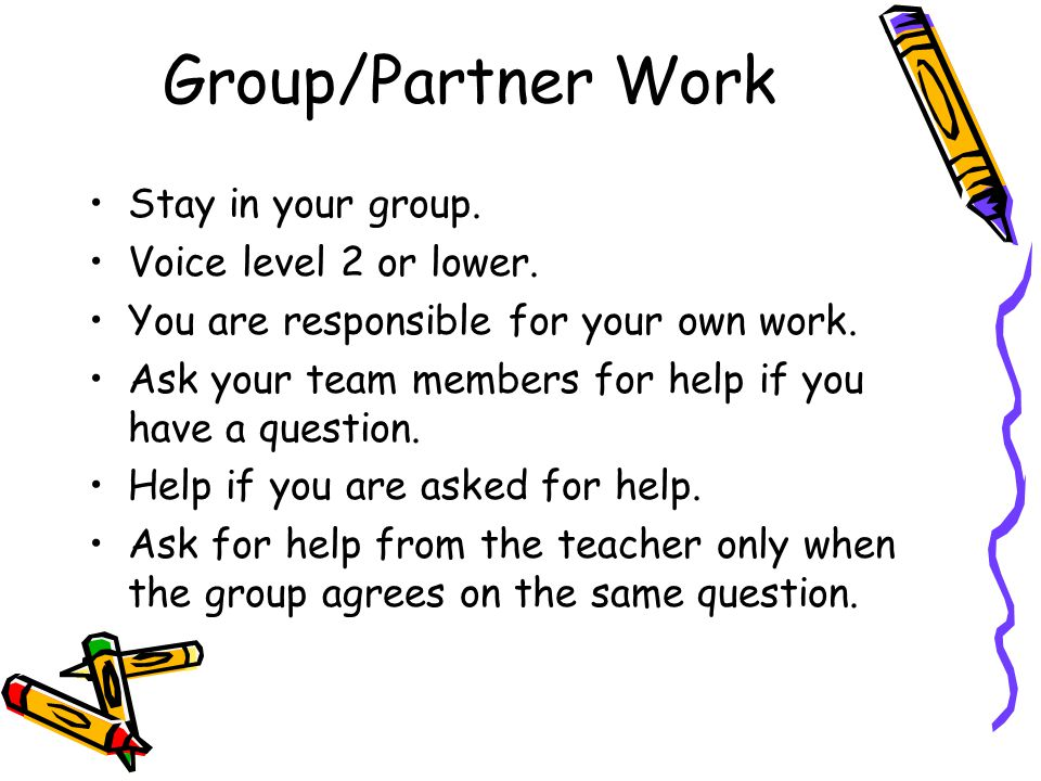 Group/Partner Work Stay in your group. Voice level 2 or lower.