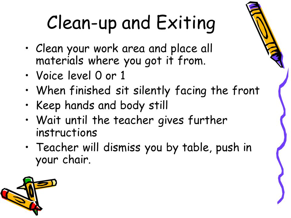 Clean-up and Exiting Clean your work area and place all materials where you got it from. Voice level 0 or 1.