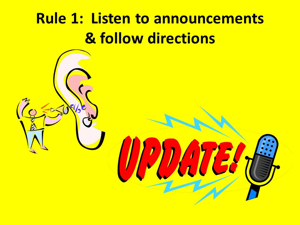 Rule 1: Listen to announcements & follow directions