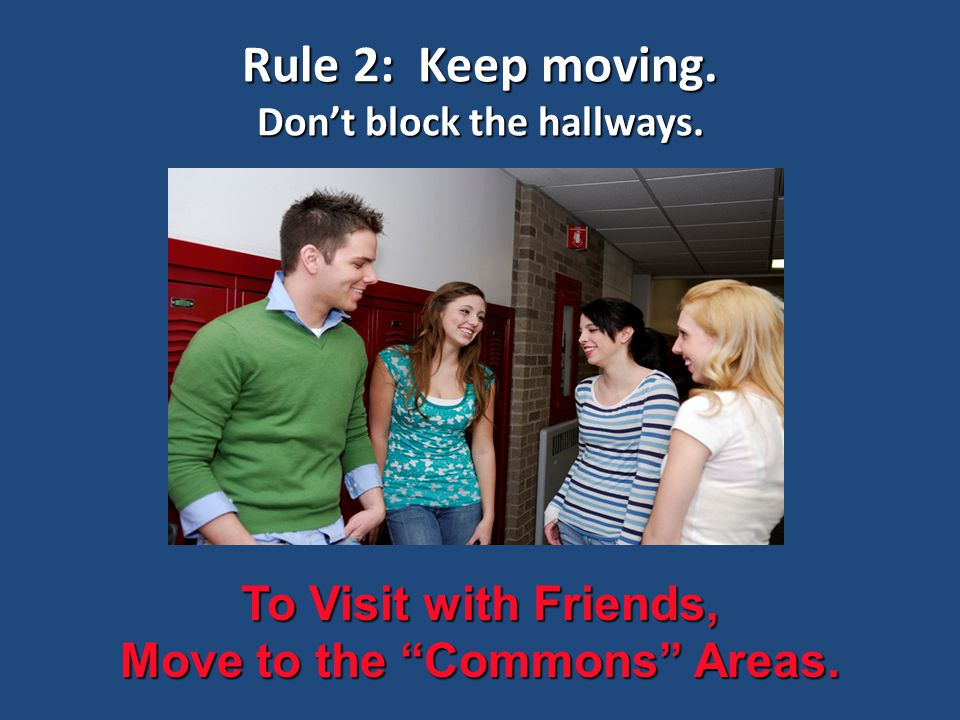 Rule 2: Keep moving. Don't block the hallways.