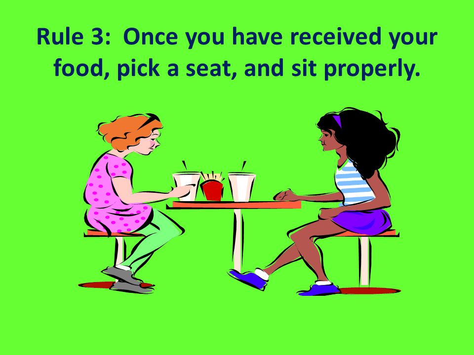 Rule 3: Once you have received your food, pick a seat, and sit properly.