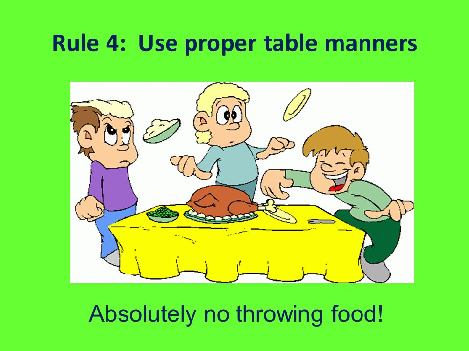 Rule 4: Use proper table manners