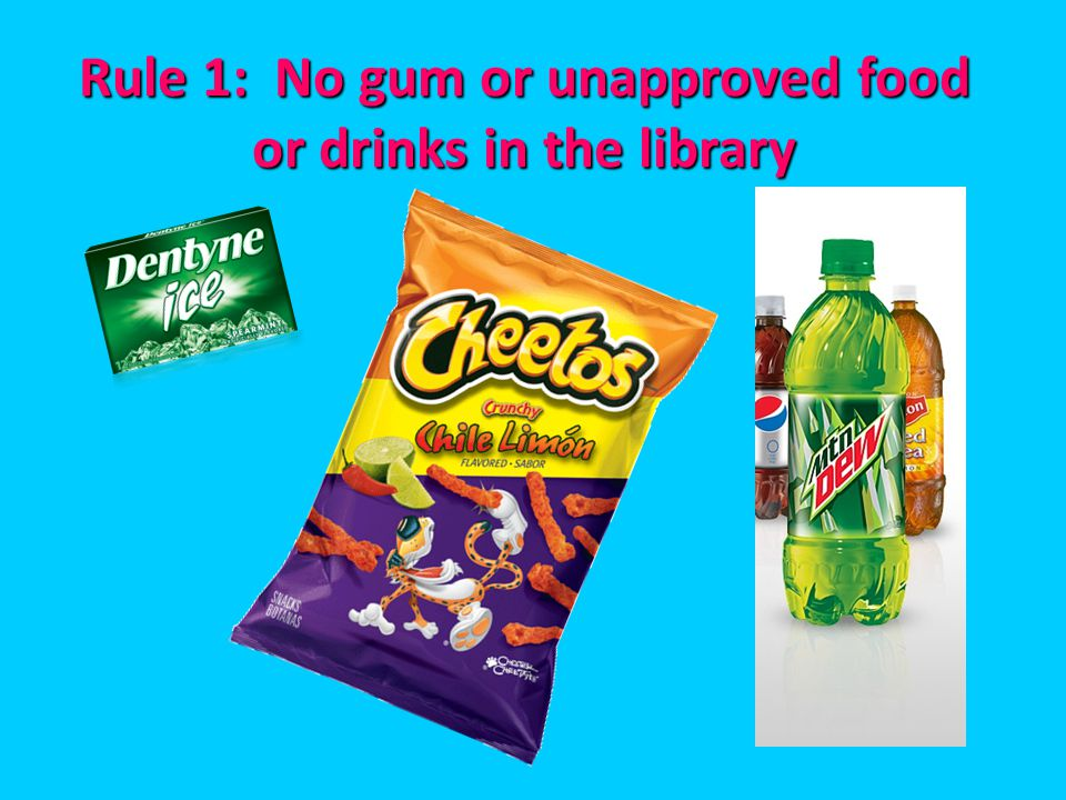Rule 1: No gum or unapproved food or drinks in the library
