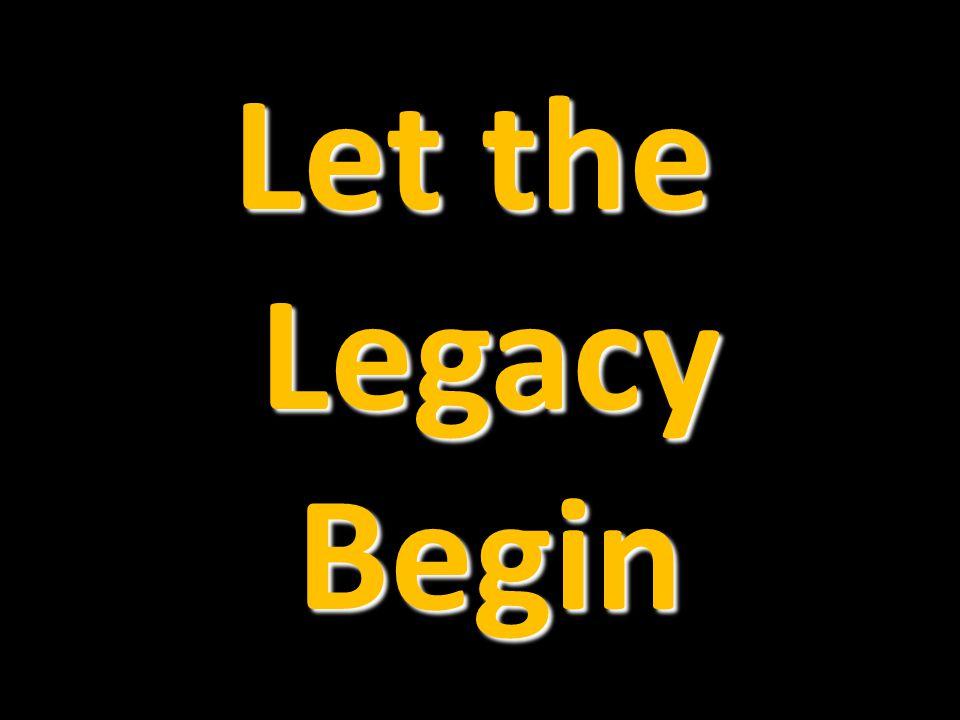 Let the Legacy Begin