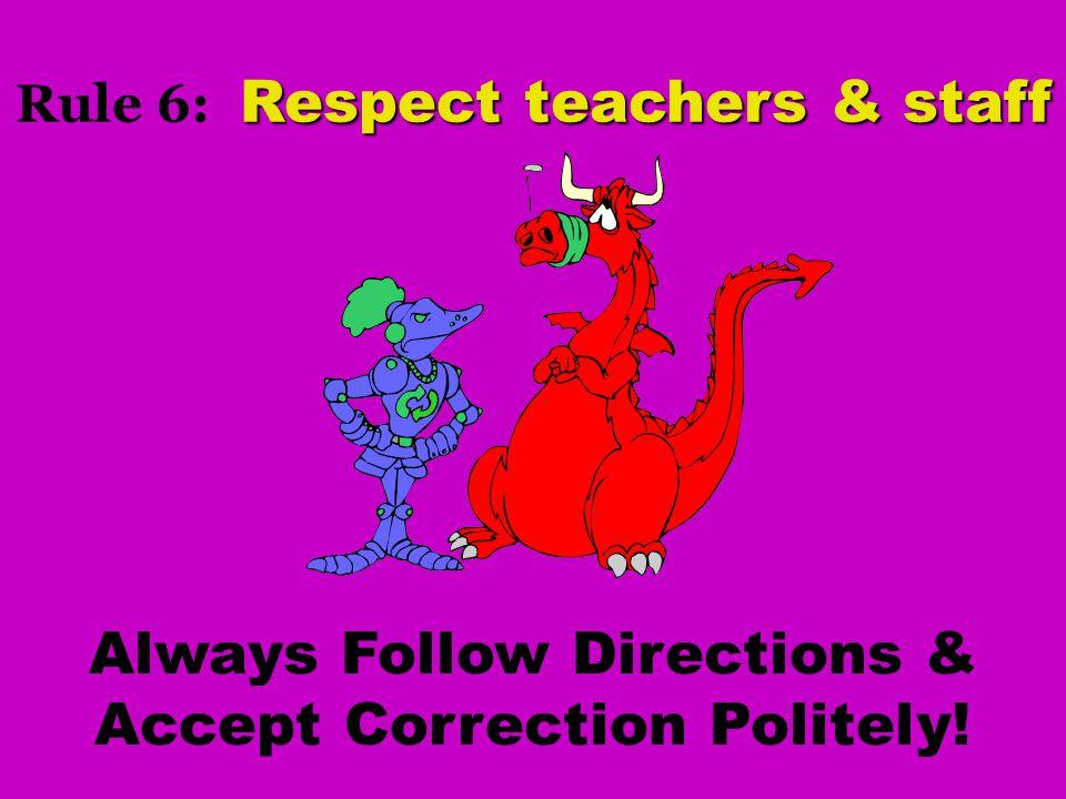Rule 6: Respect teachers & staff