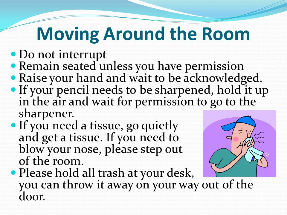 Moving Around the Room Do not interrupt