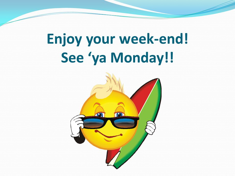 Enjoy your week-end! See 'ya Monday!!