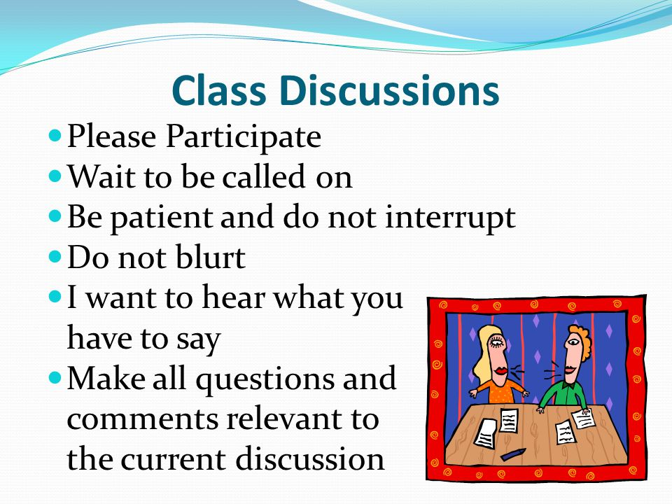 Class Discussions Please Participate Wait to be called on
