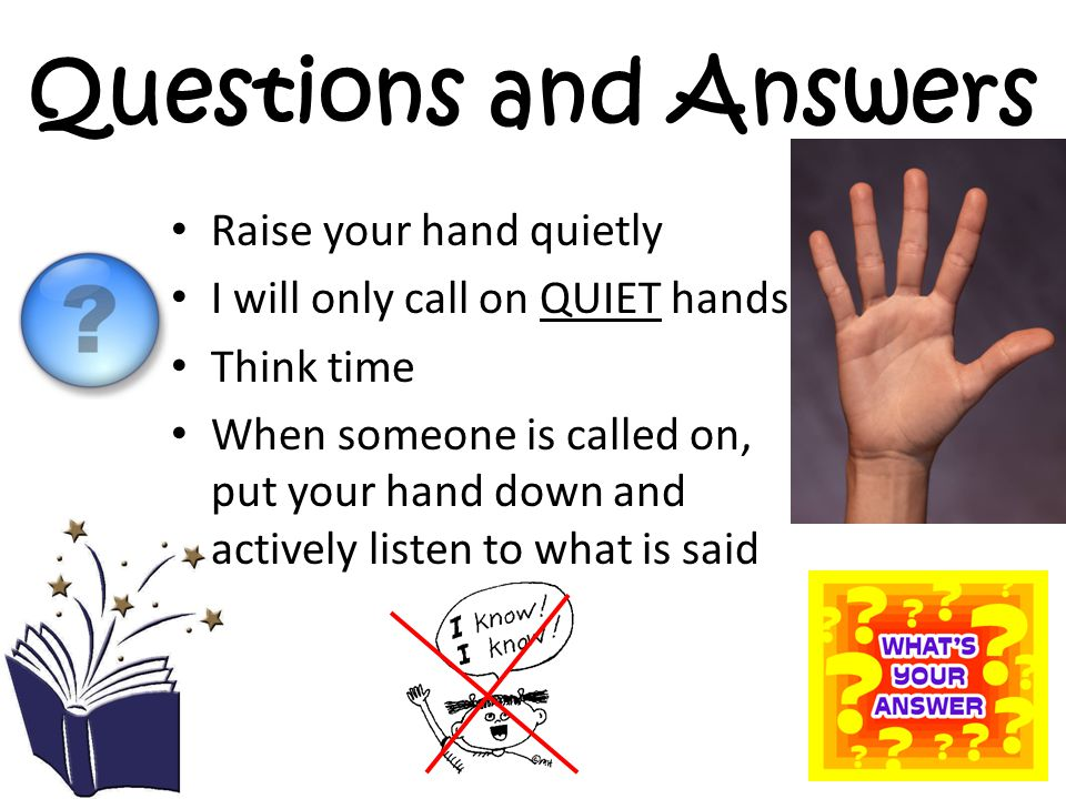 Questions and Answers Raise your hand quietly