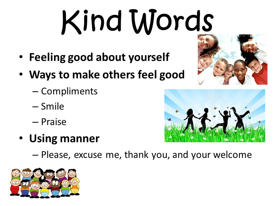 Kind Words Feeling good about yourself Ways to make others feel good
