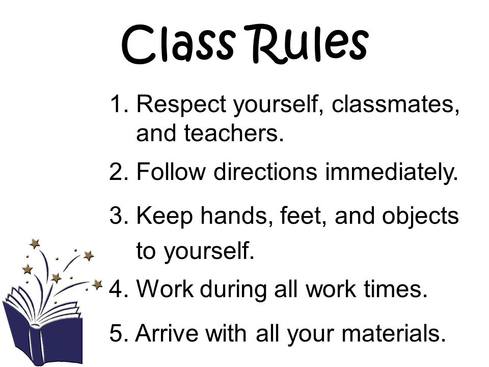 Class Rules 1. Respect yourself, classmates, and teachers.