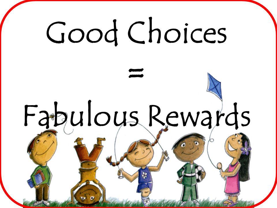 Good Choices = Fabulous Rewards