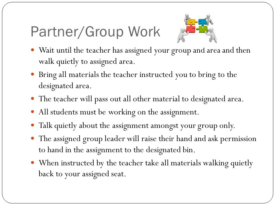 Partner/Group Work Wait until the teacher has assigned your group and area and then walk quietly to assigned area.