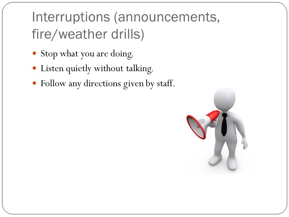 Interruptions (announcements, fire/weather drills)