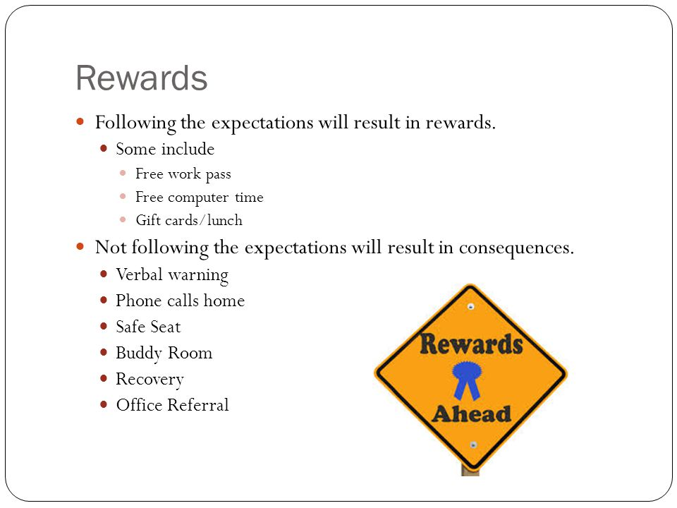 Rewards Following the expectations will result in rewards.