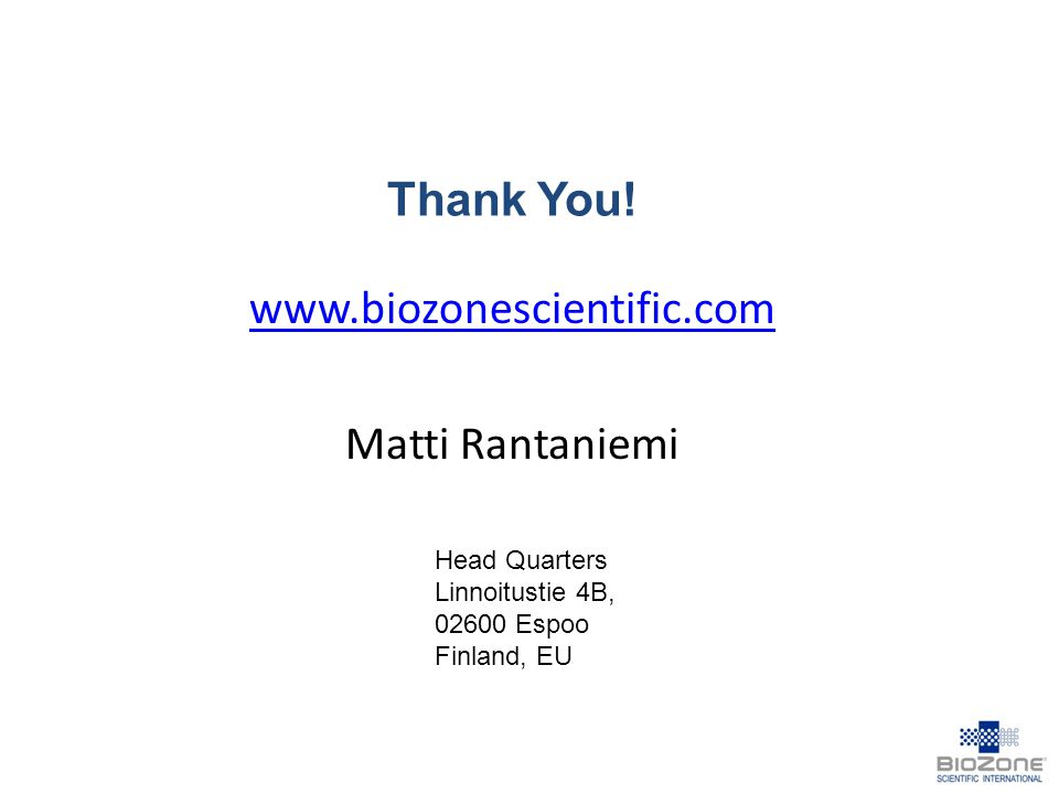 Thank You! www.biozonescientific.com Matti Rantaniemi Head Quarters