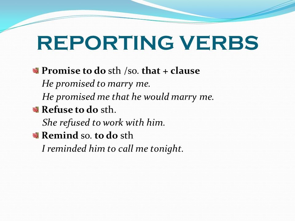 REPORTING VERBS Promise to do sth /so. that + clause
