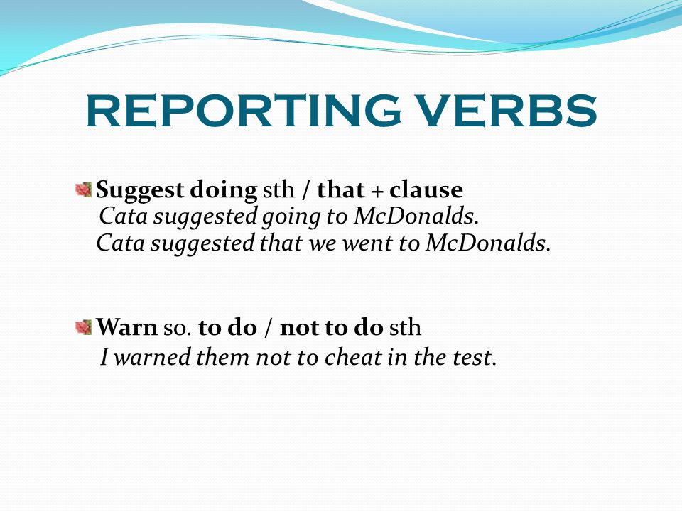 REPORTING VERBS Suggest doing sth / that + clause