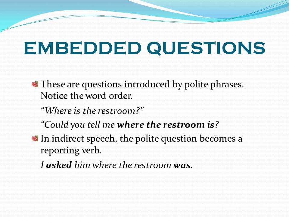 EMBEDDED QUESTIONS Where is the restroom