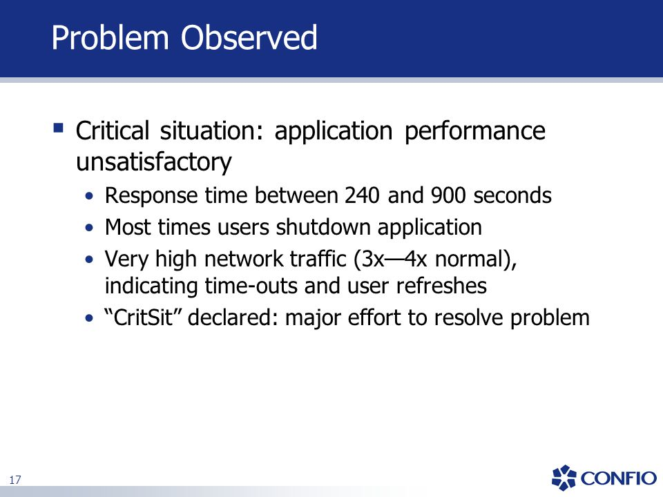 Problem Observed Critical situation: application performance unsatisfactory. Response time between 240 and 900 seconds.