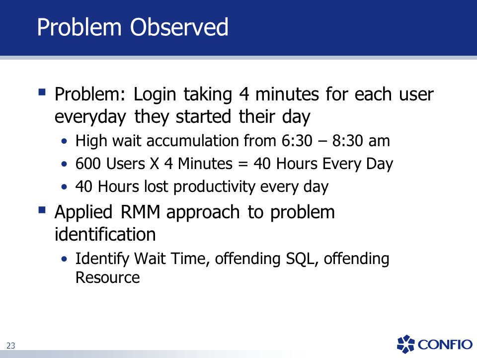 Problem Observed Problem: Login taking 4 minutes for each user everyday they started their day. High wait accumulation from 6:30 – 8:30 am.