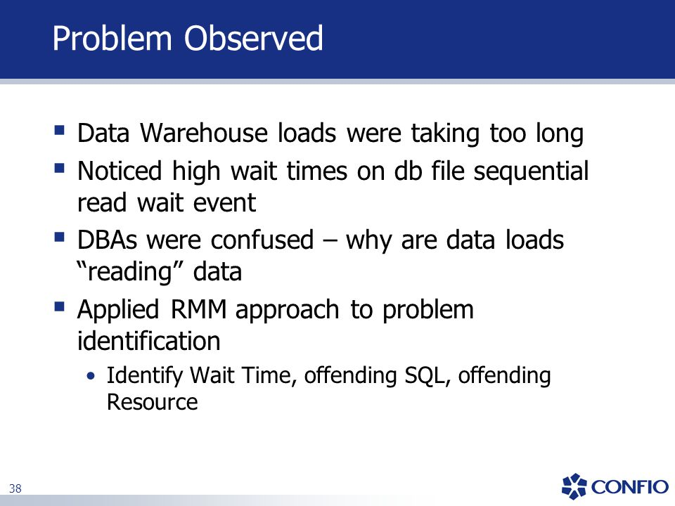 Problem Observed Data Warehouse loads were taking too long