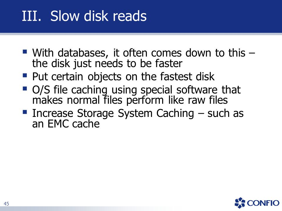 III. Slow disk reads With databases, it often comes down to this – the disk just needs to be faster.