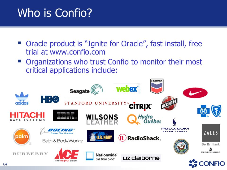 Who is Confio Oracle product is Ignite for Oracle , fast install, free trial at www.confio.com.