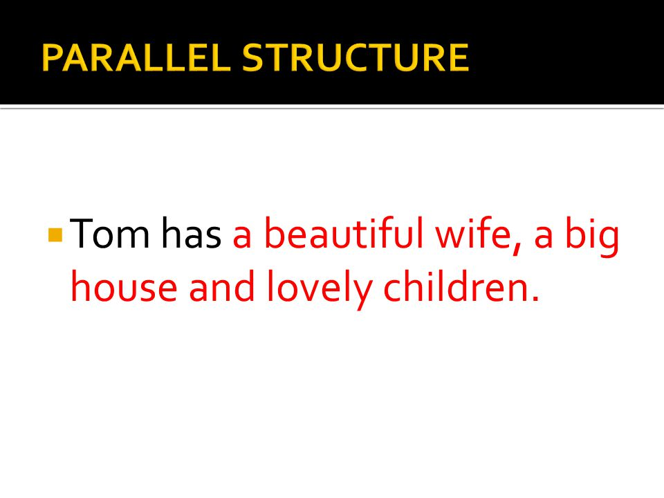 Tom has a beautiful wife, a big house and lovely children.