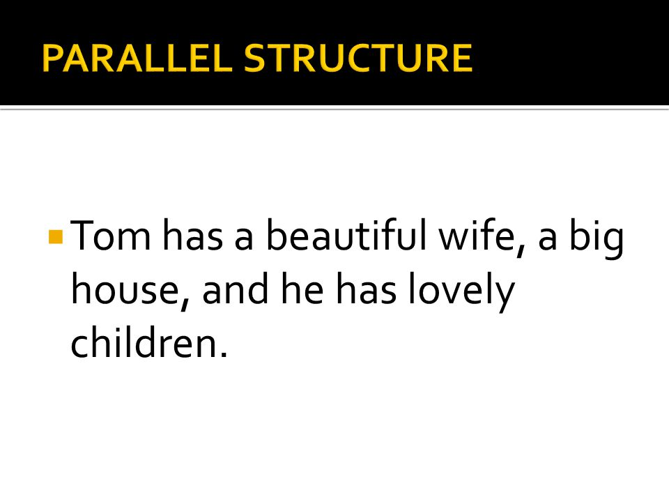 Tom has a beautiful wife, a big house, and he has lovely children.