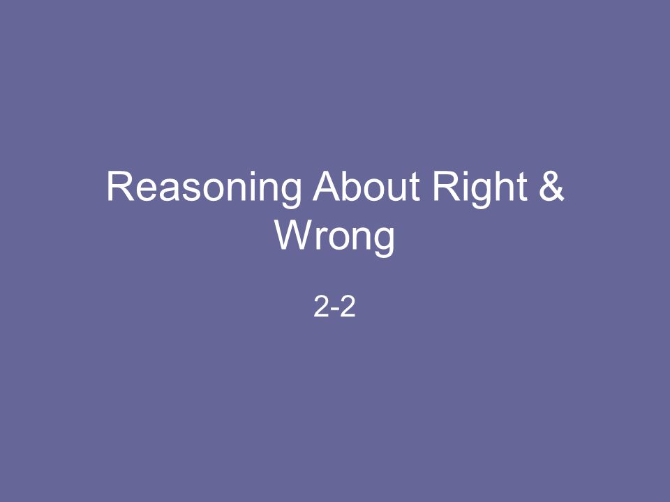 Reasoning About Right & Wrong