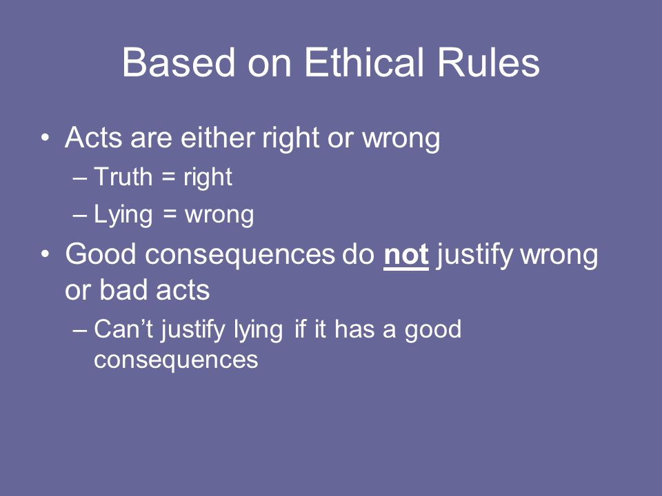 Based on Ethical Rules Acts are either right or wrong