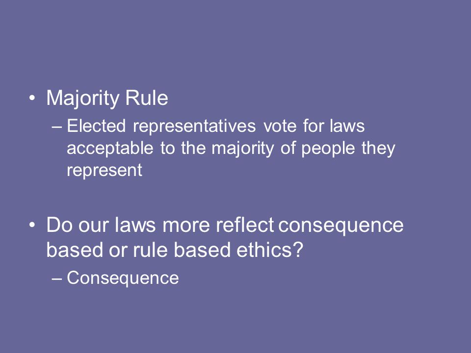 Do our laws more reflect consequence based or rule based ethics