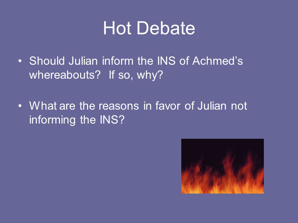 Hot Debate Should Julian inform the INS of Achmed's whereabouts.