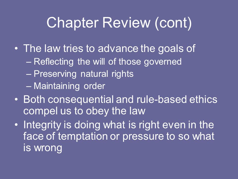 Chapter Review (cont) The law tries to advance the goals of