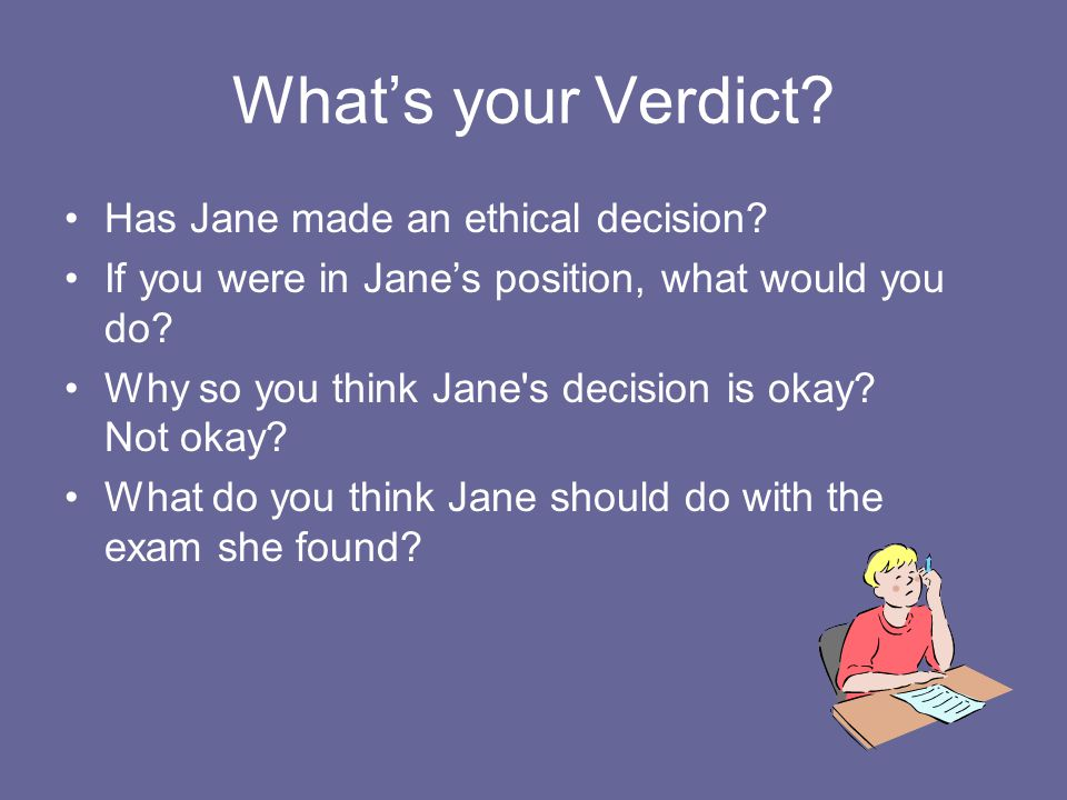 What's your Verdict Has Jane made an ethical decision