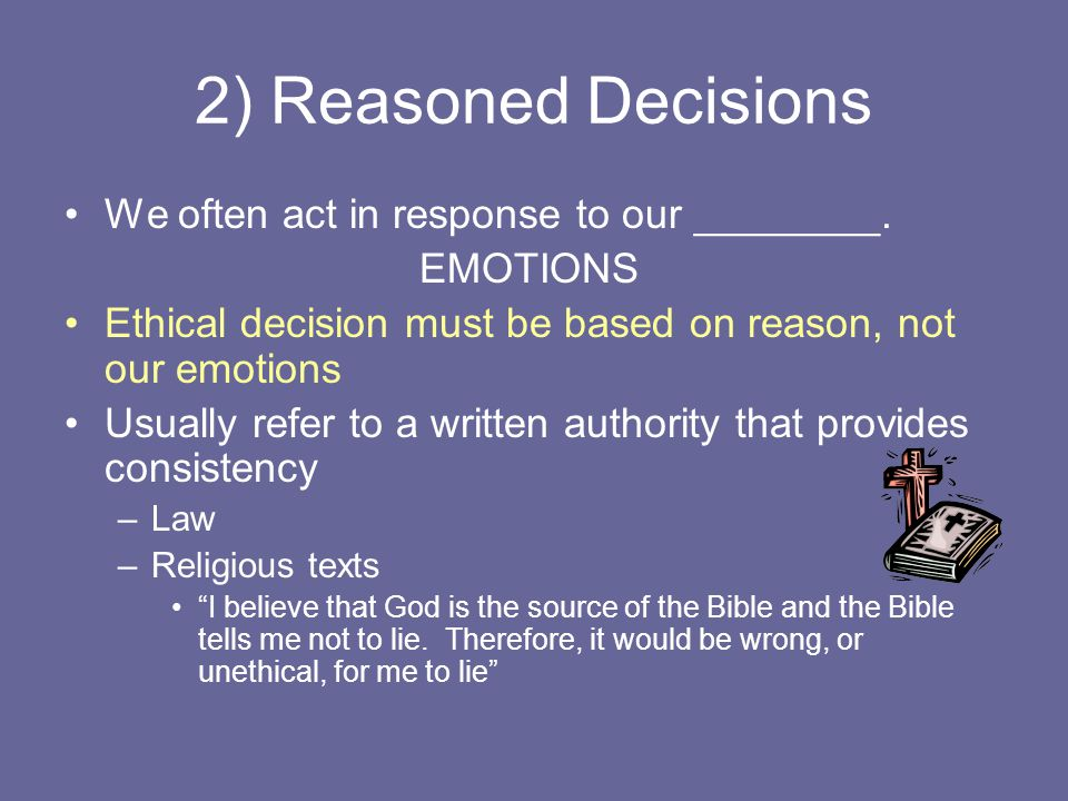 2) Reasoned Decisions We often act in response to our ________.