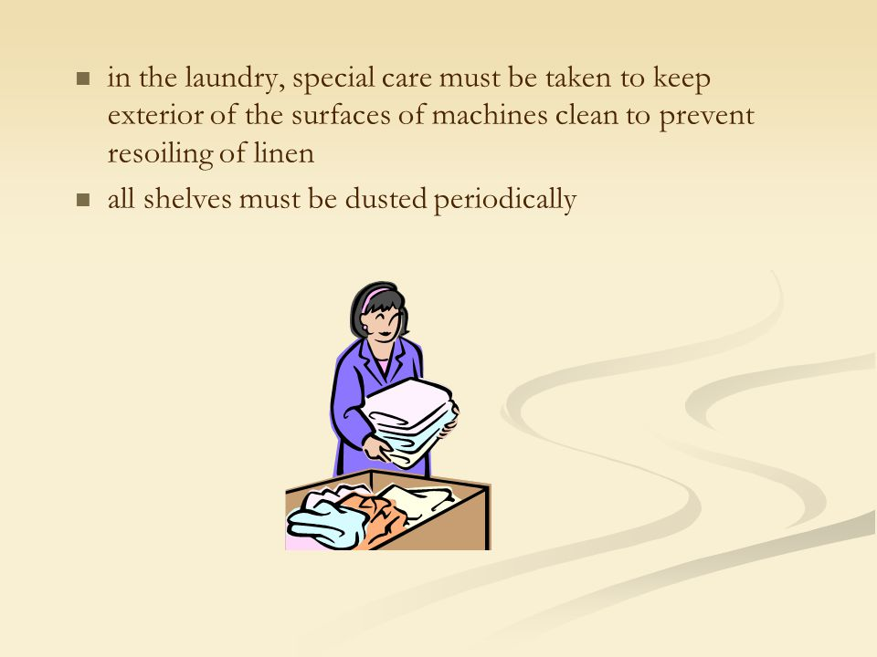 in the laundry, special care must be taken to keep exterior of the surfaces of machines clean to prevent resoiling of linen