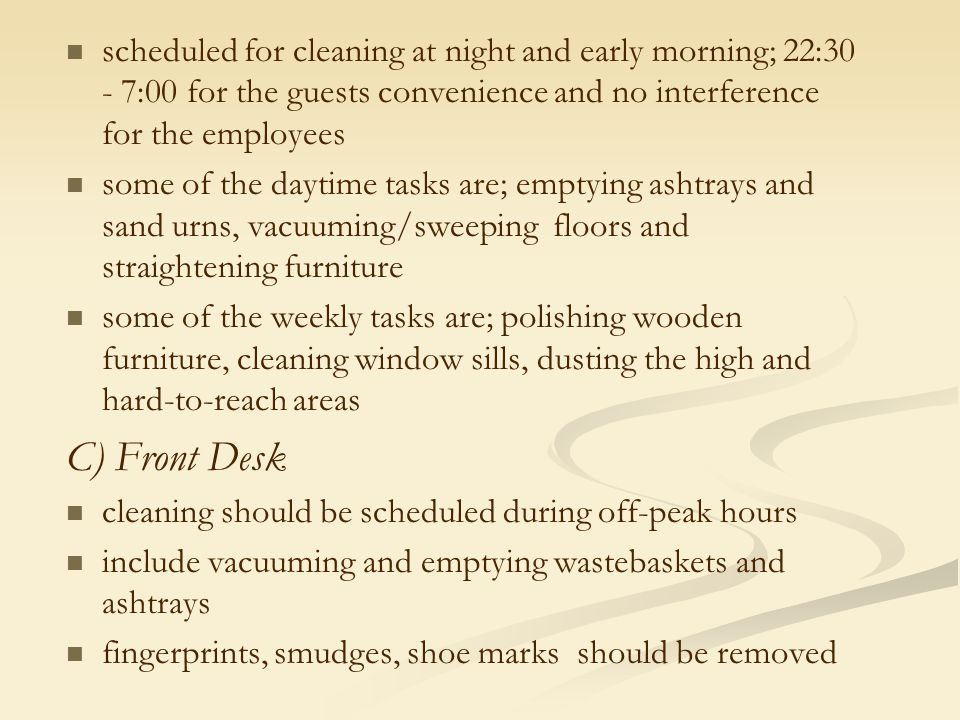 scheduled for cleaning at night and early morning; 22:30 - 7:00 for the guests convenience and no interference for the employees