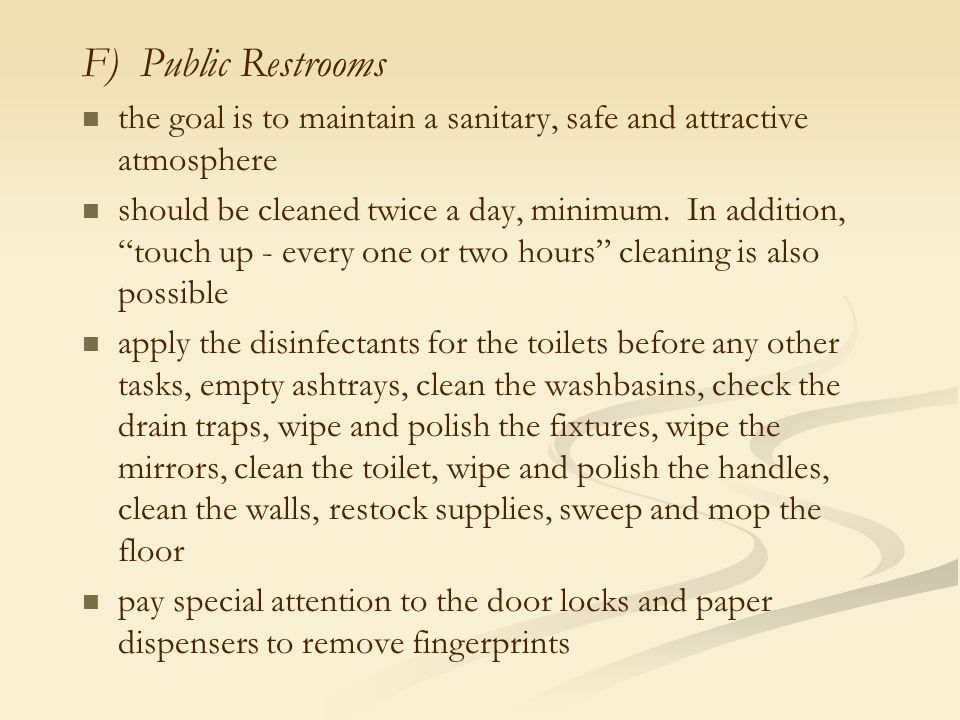 F) Public Restrooms the goal is to maintain a sanitary, safe and attractive atmosphere.