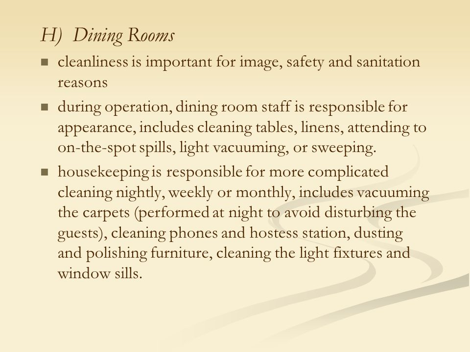 H) Dining Rooms cleanliness is important for image, safety and sanitation reasons.