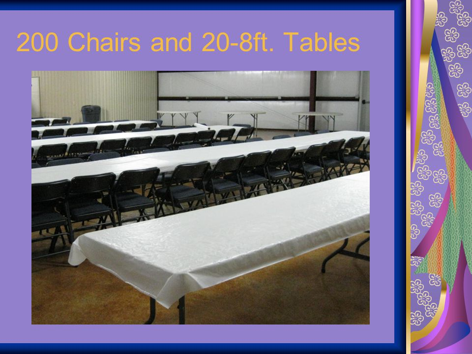 200 Chairs and 20-8ft. Tables
