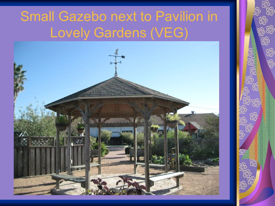 Small Gazebo next to Pavilion in Lovely Gardens (VEG)