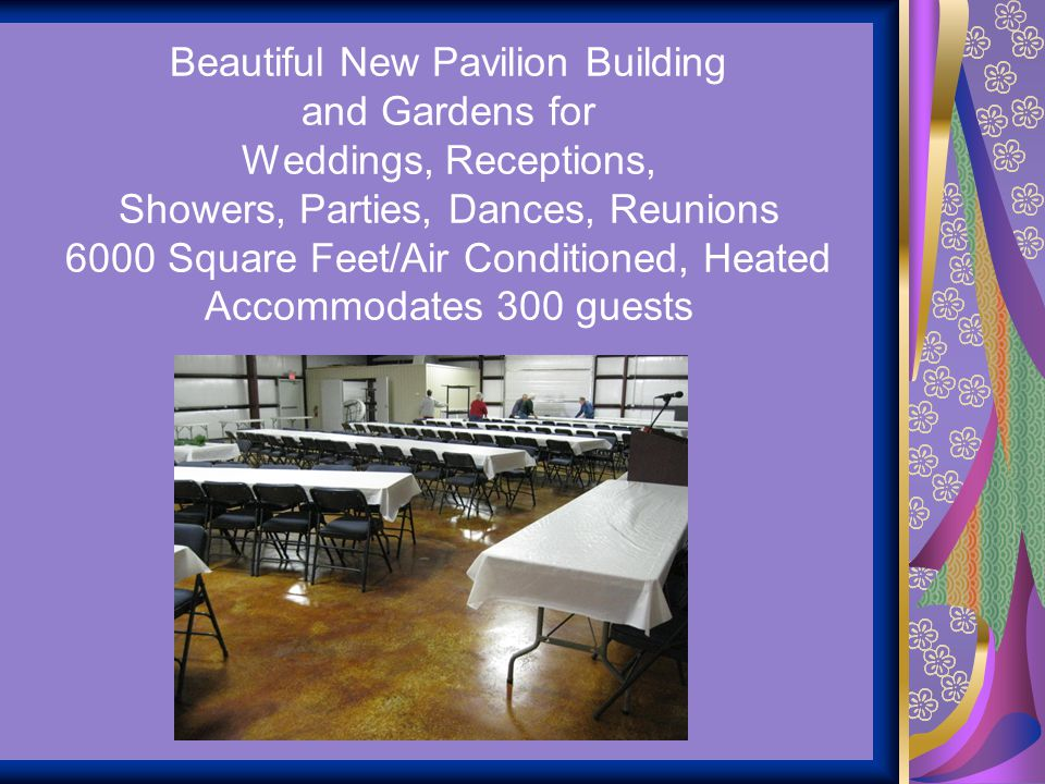Beautiful New Pavilion Building and Gardens for Weddings, Receptions, Showers, Parties, Dances, Reunions 6000 Square Feet/Air Conditioned, Heated Accommodates 300 guests