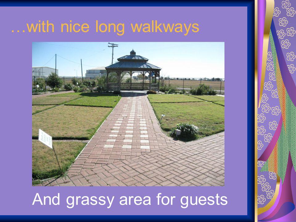…with nice long walkways